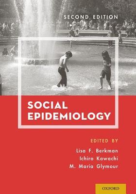 Social Epidemiology By Berkman, Lisa F. (EDT)/ Kawachi, Ichiro (EDT)/ Glymour, Maria (EDT)
